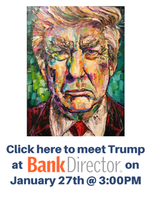 Click here to meet Trump at Bank Director on January 27th @ 3_00PM (2)